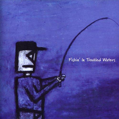 Fishin Water (Fishin' In Troubled Waters)