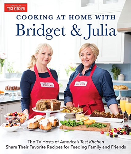 Cooking at Home With Bridget & Julia: The TV Hosts of America's Test Kitchen Share Their Favorite Recipes for Feeding Family and Friends by Bridget Lancaster, Julia Collin Davison