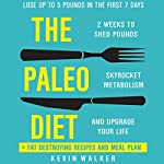Paleo Diet: 2 Weeks to Shed Fat, Skyrocket Metabolism, and Upgrade Your Life: Lose Up to 5 Pounds in the First 7 Days | Kevin Walker