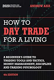 How to Day Trade for a Living: Tools, Tactics, Money Management, Discipline and Trading Psychology (English Ed
