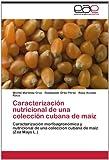 Caracterización Nutricional de una Colección Cubana de Maíz, Michel Martínez Cruz and Rodobaldo Ortiz Pérez, 3847356852