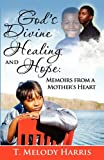 God's Divine Healing and Hope, T. Melody Harris, 0982700199