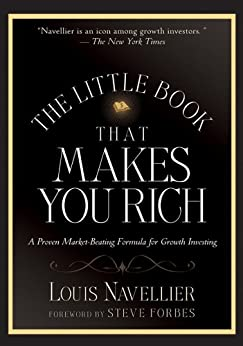 The Little Book That Makes You Rich: A Proven Market-Beating Formula for Growth Investing (Little Books. Big Profits) by [Navellier, Louis]