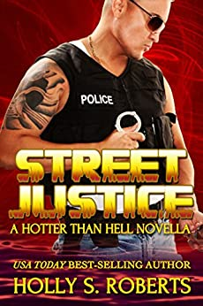 Street Justice: Outlaw Romantic Suspense (A Hotter Than Hell Novel Book 4) by [Roberts, Holly S.]
