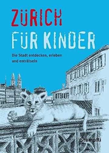 Zürich für Kinder: Die Stadt entdecken, erleben und enträtseln