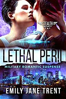 Lethal Peril: Military Romantic Suspense (Stealth Security Book 2) by [Trent, Emily Jane]