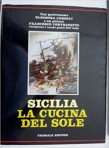 amazonit sicilia la cucina del sole vol i ii eleonora consoli e francesco contrafatto libri