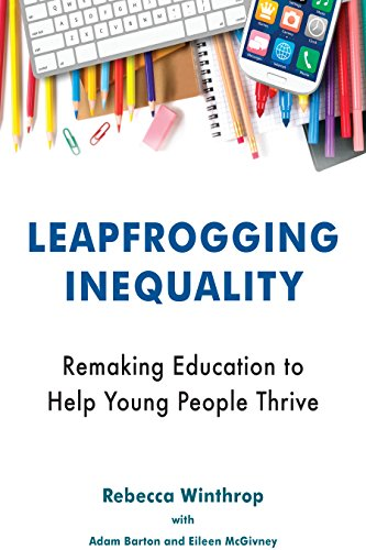 Leapfrogging Inequality: Remaking Education to Help Young People Thrive