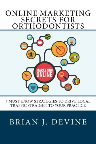 Download Online Marketing Secrets for Orthodontists: 7 Must Know Strategies to Drive Local Traffic Straight To Your Practice ebook