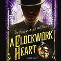 A Clockwork Heart Audiobook by Liesel Schwarz Narrated by Clare Corbett