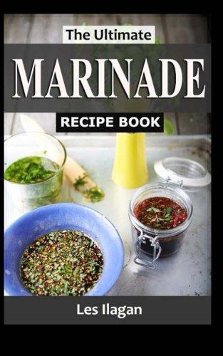 The Ultimate MARINADE RECIPE BOOK
