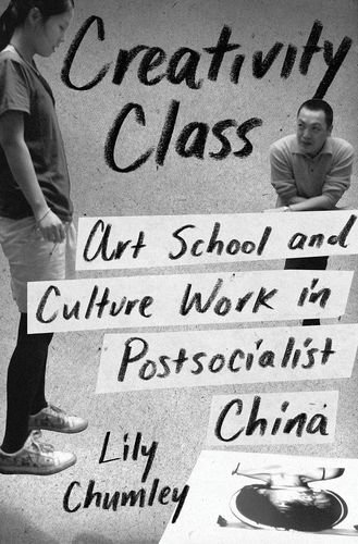 Download Creativity Class: Art School and Culture Work in Postsocialist China ebook