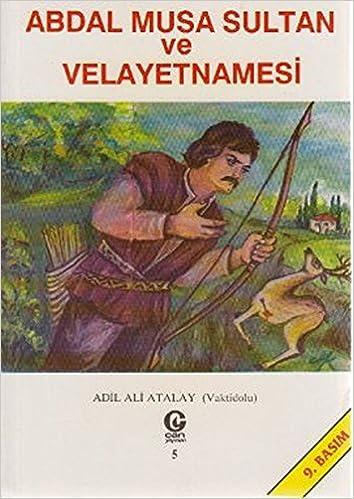 Abdal Musa Sultan Ve Velayetnamesi Adil Ali Atalay Vaktidolu 9789757812210 Amazon Books