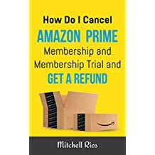 How Do I Cancel Amazon Prime Membership and Membership Trial and Get A Refund