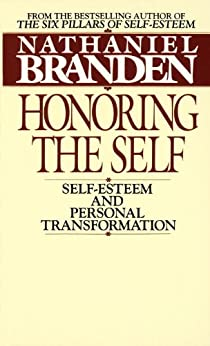 Honoring the Self: The Pyschology of Confidence and Respect by [Branden, Nathaniel]