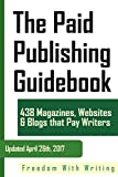 The Paid Publishing Guidebook: 438 Magazines, Websites, and Blogs that Pay Writers