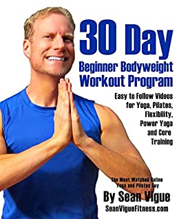 30 Day Bodyweight Workout Program: Easy to follow videos for Yoga, Pilates, Flexibility, Power Yoga and Core Training
