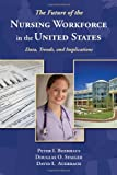 The Future of the Nursing Workforce in the United States, Peter I. Buerhaus and Douglas O. Staiger, 0763756849