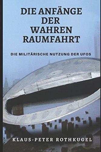 """Die Anfänge der Wahren Raumfahrt: Die militärische Nutzung der """"UFOs"""""""