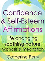 Confidence & Self-Esteem Affirmations: Life Changing Soothing Nature Hypnosis & Meditation
