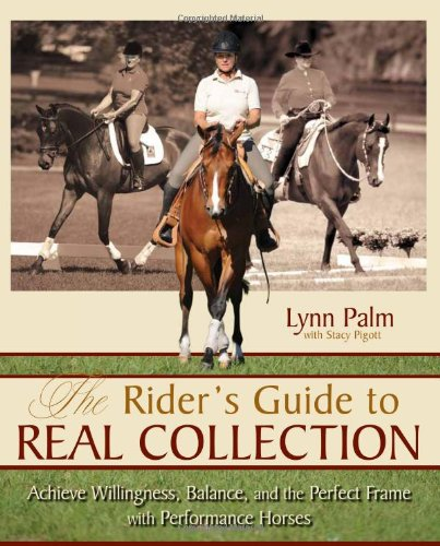 - The Rider's Guide to Real Collection: Achieve Willingness, Balance and the Perfect Frame with Performance Horses