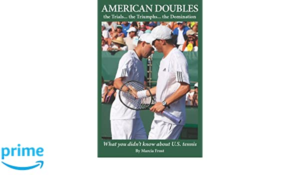 American Doubles the Trials... the Triumphs... the Domination: What You Didnt Know about U.S. Tennis: Amazon.es: Marcia Frost: Libros en idiomas ...