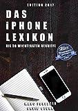Das iPhone Lexikon - Edition 2017: Die 36 wichtigsten Begriffe - Alles Wissenswerte kompakt erklärt (German Edition)