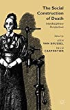 img - for The Social Construction of Death: Interdisciplinary Perspectives book / textbook / text book