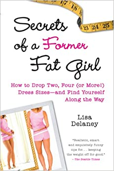 Image result for Secrets of a Former Fat Girl: How to Lose Two, Four (or More!) Dress Sizes--And Find Yourself Along the Way