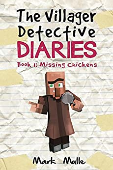 The Villager Detective Diaries (Book 1): Missing Chickens (An Unofficial Minecraft Diary Book for Kids Ages 9 - 12 (Preteen) by [Mulle, Mark]