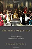 img - for The Trial of Jan Hus: Medieval Heresy and Criminal Procedure book / textbook / text book