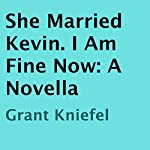 She Married Kevin. I Am Fine Now | Grant Kniefel