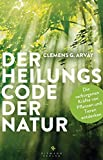 Der Heilungscode der Natur: Die verborgenen Kräfte von Pflanzen und Tieren entdecken