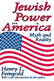 Jewish Power in America : Myth and Reality, Feingold, Henry L., 1412842166