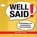 Well Said!: Presentations and Conversations that Get Results | Darlene Price