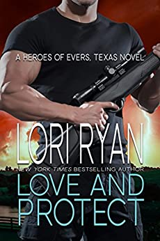 Love and Protect: a small town romantic suspense novel (Heroes of Evers, TX Book 1) by [Ryan, Lori]