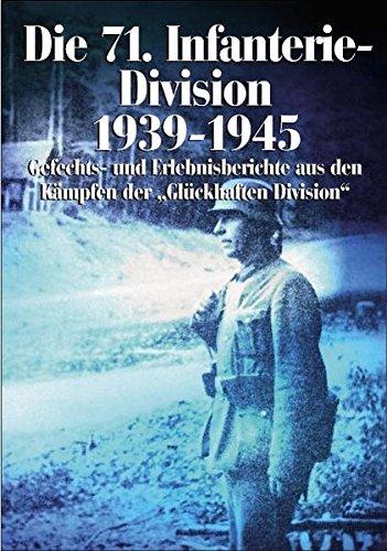 Die 71. Infanterie-Division 1939-1945: Gefechts- und Erlebnisberichte aus den Kämpfen der