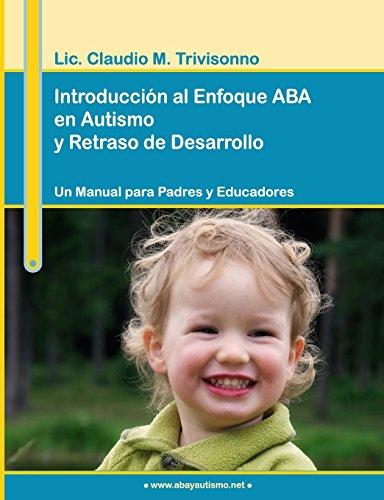 Introducción al Enfoque ABA en Autismo y Retraso de Desarrollo. Un Manual para Padres y Educadores. (Spanish Edition)
