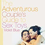 The Adventurous Couple's Guide to Sex Toys | Violet Blue