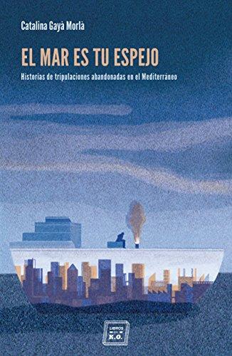 El mar es tu espejo: Historias de tripulaciones abandonadas en el Mediterráneo (Spanish Edition