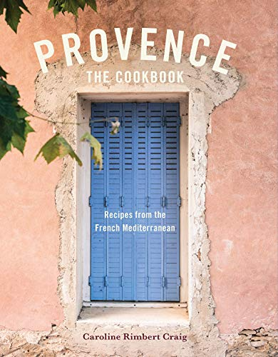 Provence: The Cookbook: Recipes from the French Mediterranean by Caroline Rimbert Craig