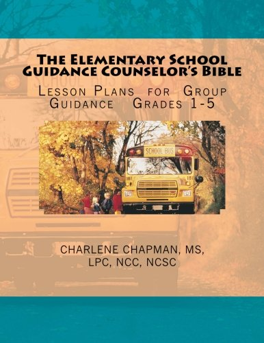 The Elementary School Guidance Counselor's Bible: Group Guidance Lesson Plans - Grades 1-5