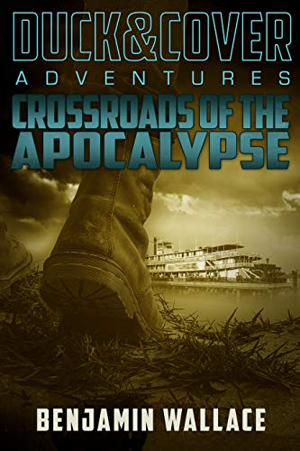 Crossroads of the Apocalypse (A Duck & Cover Adventure Post-Apocalyptic Series Book 5) by [Wallace, Benjamin]
