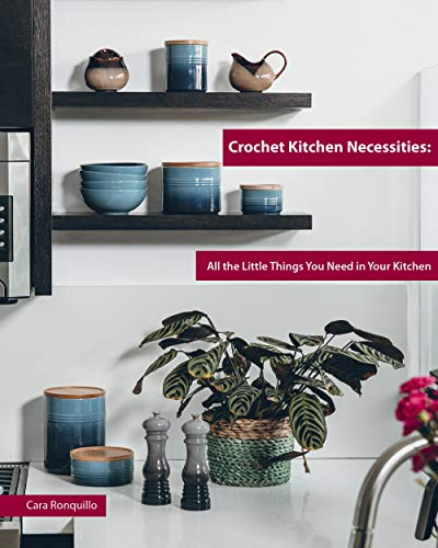 Crochet Kitchen Necessities: All the Little Things You Need in Your Kitchen by [Ronquillo, Cara  ]