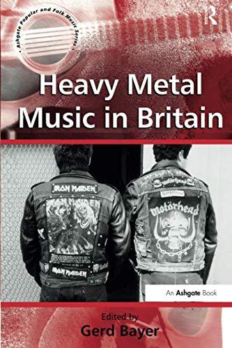 Heavy Metal Music in Britain (Ashgate Popular and Folk Music ()