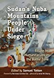 img - for Sudan's Nuba Mountains People Under Siege: Accounts by Humanitarians in the Battle Zone book / textbook / text book