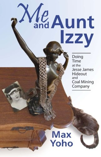 Download Me and Aunt Izzy: Doing Time at the Jesse James Hideout and Coal Mining Company PDF
