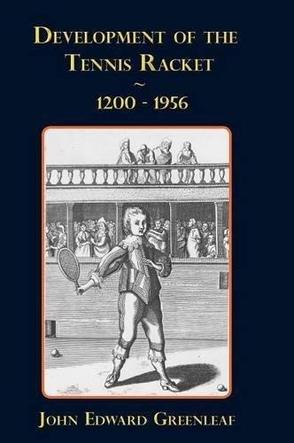 Development of the Tennis Racket. 1200-1956 by John Edward Greenleaf (2011-07-05) por John Edward Greenleaf