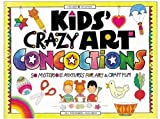 Kids' Crazy Art Concoctions, Jill Frankel Hauser, 1885593287