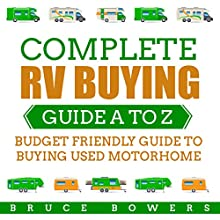 Complete RV Buying Guide A to Z: Budget Friendly Guide to Buying Used Motorhome Audiobook by Bruce Bowers Narrated by Dan Hankiewicz